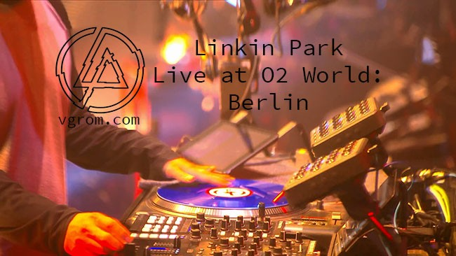 Linkin Park - Live at O2 World: Berlin - концерт Линкин Парк